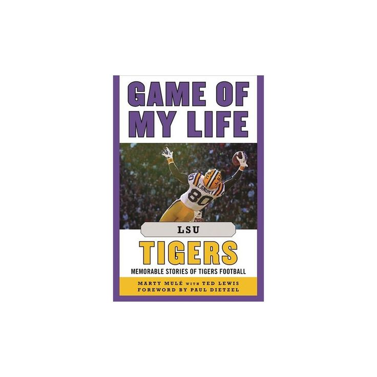 Game of My Life Lsu Tigers : Memorable Stories of Tigers Football (Hardcover) (Marty Mulu00e9)