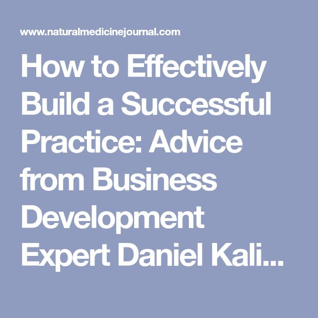 How to Effectively Build a Successful Practice: Advice from Business Development Expert Daniel Kalish, DC Sponsored by wellevate℠ from Emerson Ecologics By Natural Medicine Journal