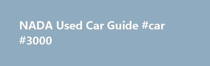 NADA Used Car Guide #car #3000 http://cars.remmont.com/nada-used-car-guide-car-3000/  #nada used car guide # NADA Used Car Guide Профиль группы NADA Used Car Guide has long been the recognized authority for supplying the most market-reflective used vehicle valuation data available. To project our vehicle values, NADA s editorial team collects and analyzes over half a million auto-related transactions per month, including both wholesale and…The post NADA Used Car Guide #car #3000 appeared…