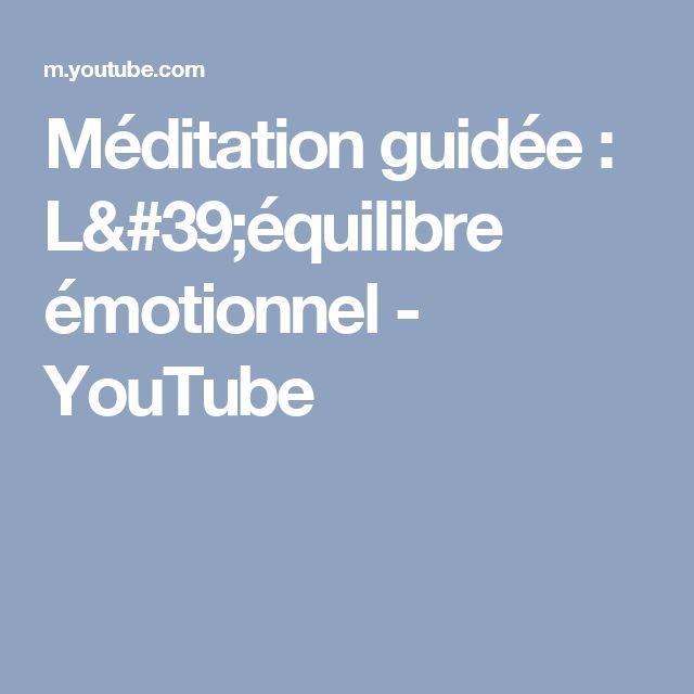 Méditation guidée : L'équilibre émotionnel - YouTube