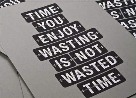 Time: Inspiration, Life, Quotes, Enjoy Wasting, Wisdom, Thought, Wasting Time