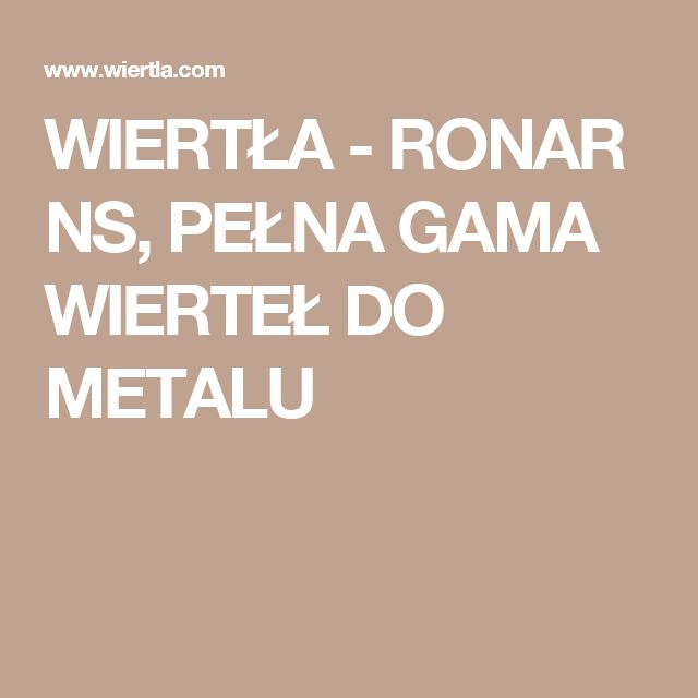 WIERTŁA - RONAR NS, PEŁNA GAMA WIERTEŁ DO METALU