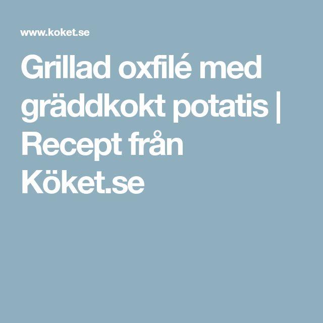 Grillad oxfilé med gräddkokt potatis | Recept från Köket.se