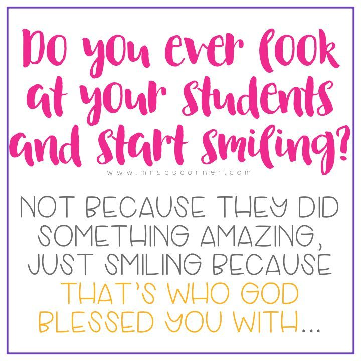 Do you ever look at your students and start smiling? Not because they did something amazing, just smiling because that's who God blessed you with….