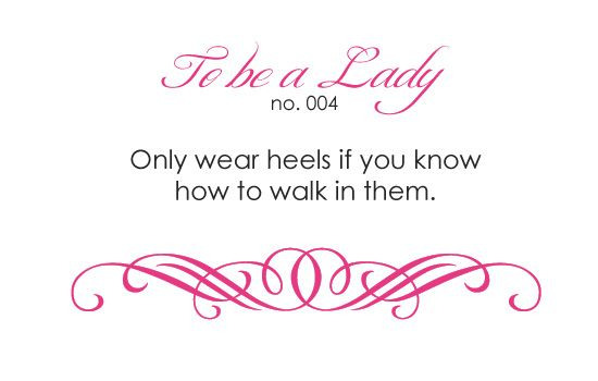 Only wear heels if you know how to walk in them. Amen!: Beauty Quotes, Quotes Medicinal, Art Posters Quotes, Photo, Beautiful Quotes