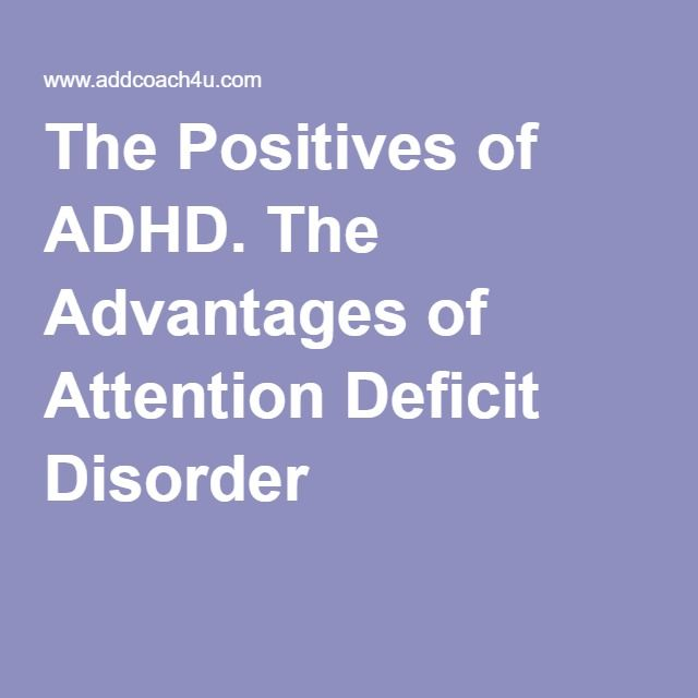 The Positives of ADHD. The Advantages of Attention Deficit Disorder