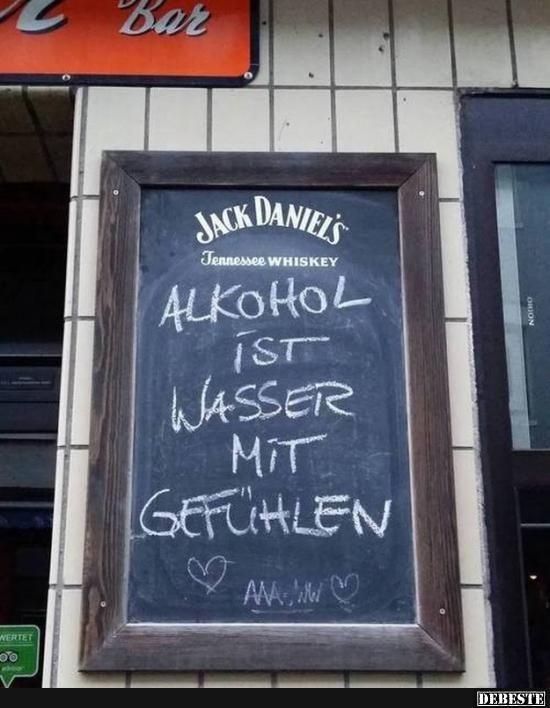 Alkohol ist nur Wasser mit Gefühlen..   Lustige Bilder, Sprüche, Witze, echt lustig