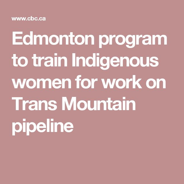 Edmonton program to train Indigenous women for work on Trans Mountain pipeline