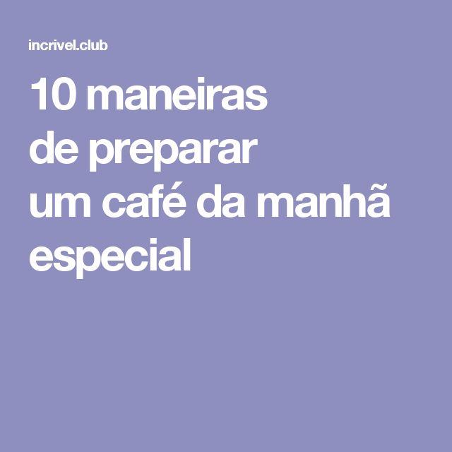 10maneiras depreparar umcafé damanhã especial