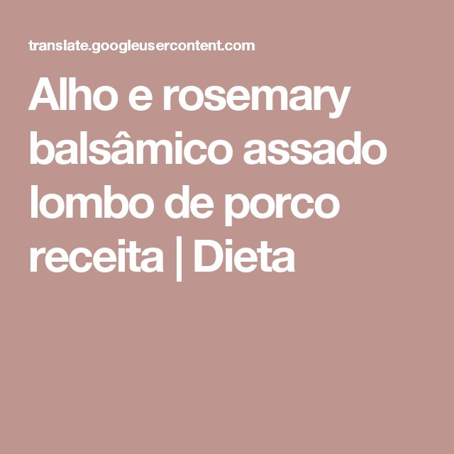 Alho e rosemary balsâmico assado lombo de porco receita | Dieta