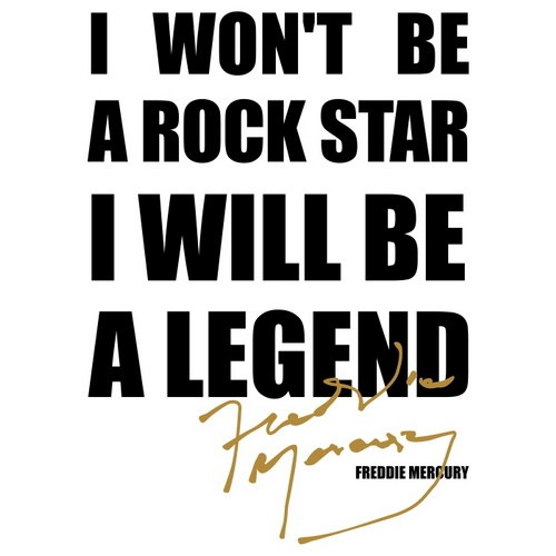 I won't be a rock star. I will be a legend.