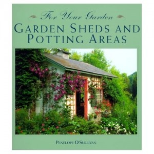 garden sheds and potting areas for your garden penelope osullivan