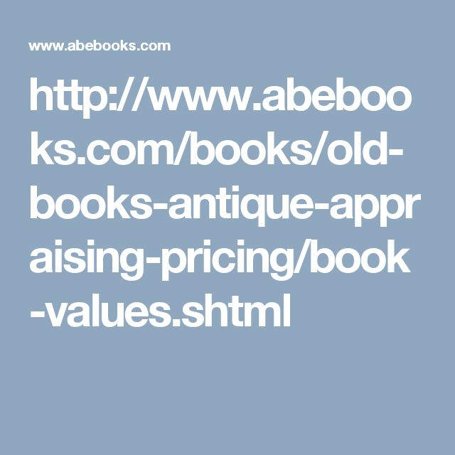 http://www.abebooks.com/books/old-books-antique-appraising-pricing/book-values.shtml