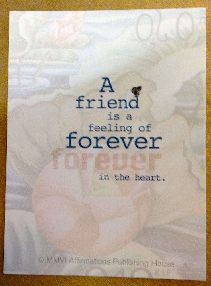 Friendship affirmation: 'A friend is a feeling of forever in the heart.'