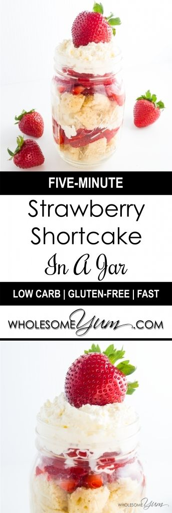 5-Minute Strawberry Shortcake In A Jar (Low Carb, Gluten-free) - This healthy strawberry shortcake in a jar comes together in just five minutes. Make the 2-minute vanilla mug cake, then build the layers. Low carb and gluten-free, with a paleo option. | Wholesome Yum - Natural, gluten-free, low carb recipes. 10 ingredients or less.