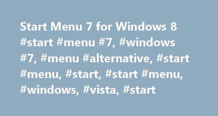 Start Menu 7 for Windows 8 #start #menu #7, #windows #7, #menu #alternative, #start #menu, #start, #start #menu, #windows, #vista, #start http://south-carolina.remmont.com/start-menu-7-for-windows-8-start-menu-7-windows-7-menu-alternative-start-menu-start-start-menu-windows-vista-start/  # Welcome to Start Menu 7 – the best software to replace the standard Windows 8 Start Menu ever made. Before creating Start Menu 7 program, I've spent a lot of time to understand how a human brain works with…
