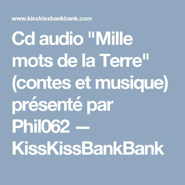 """Collecte participative pour notre prochain cd Cd audio """"Mille mots de la Terre"""" (contes et musique) présenté par Phil062 — KissKissBankBank"""