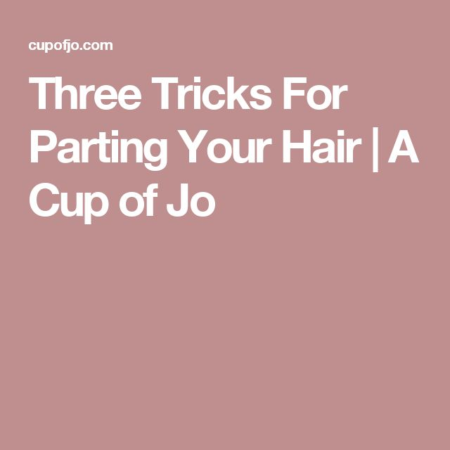 Three Tricks For Parting Your Hair | A Cup of Jo