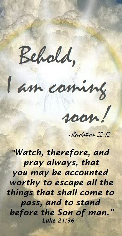 Revelation 22:12 ~ There it is again:  Pray without ceasing!  Also, obey while watching for the Messiah's return.