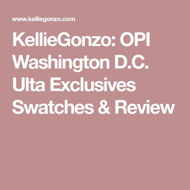 KellieGonzo: OPI Washington D.C. Ulta Exclusives Swatches & Review
