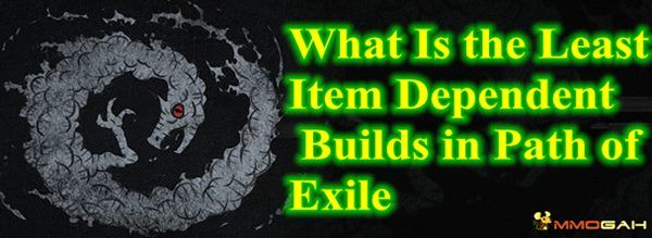 What Is the Least Item Dependent Build in Path of Exile