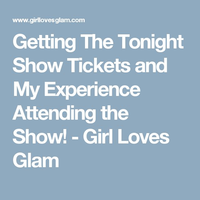 Getting The Tonight Show Tickets and My Experience Attending the Show! - Girl Loves Glam