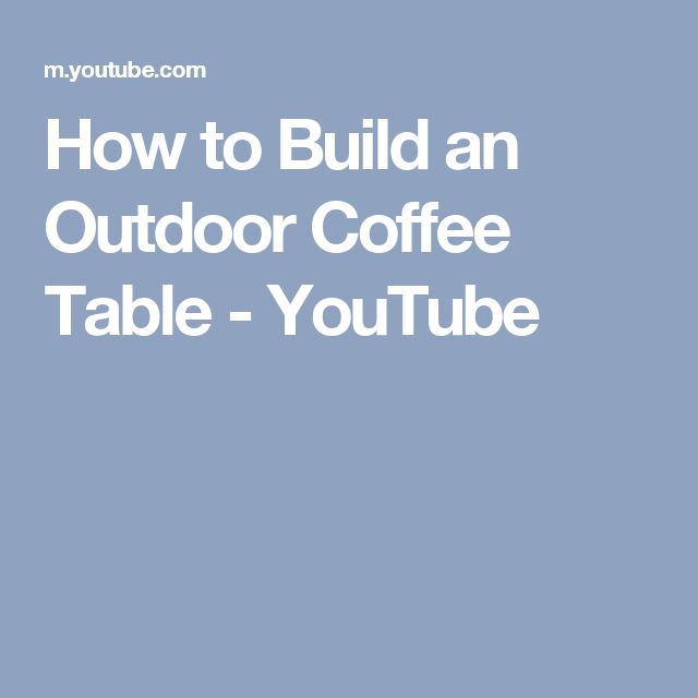 How to Build an Outdoor Coffee Table - YouTube