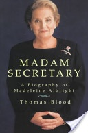 """Madam Secretary: A Biography of Madeleine Albright"" by Thomas Blood. Available in the Valencia West Campus Library"