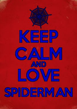 KEEP CALM AND LOVE SPIDERMAN: KEEP CALM AND LOVE SPIDERMAN