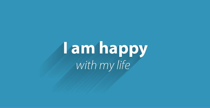 I am happy with my life! #positivethoughts #affirmations
