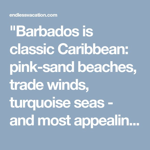 """""""Barbados is classic Caribbean: pink-sand beaches, trade winds, turquoise seas - and most appealing of all, the friendly, relaxed lifestyle"""""""