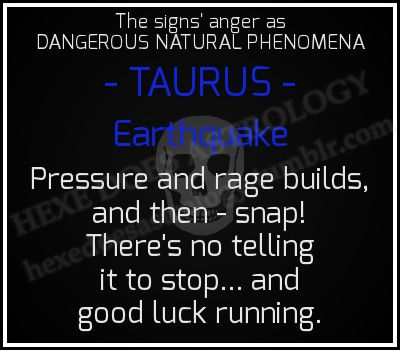 hexedoesastrology:  The Signs' Anger as Dangerous Natural Phenomena TAURUS - Earthquake
