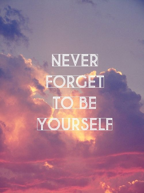 Never forget to be yourself #quotes