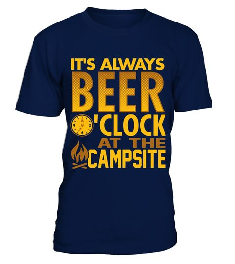 # CAMPING BEER O'CLOCK .  Please Share For Your Friends! Tag: camping world, camp rock, camp America, camp Australia, camp friendship, camp fire girls, camp forest springs, camp hill, camp quotes, camp gifts