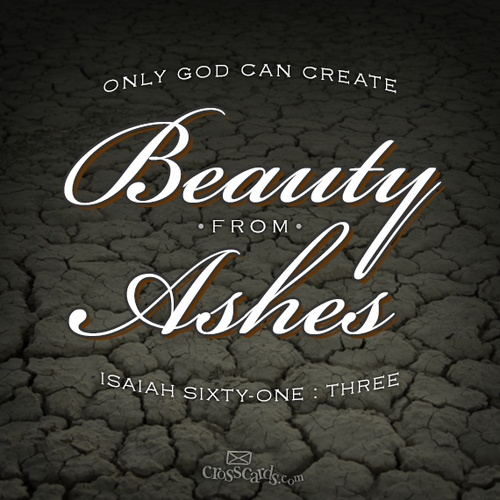 To grant those who mourn in Zion, Giving them a garland instead of ashes, The oil of gladness instead of mourning, The mantle of praise instead of a spirit of fainting. So they will be called oaks of righteousness, The planting of the LORD, that He may be glorified. ~Isaiah 61:3