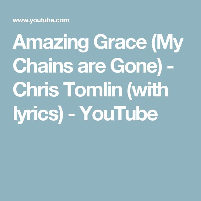 Amazing Grace (My Chains are Gone) - Chris Tomlin (with lyrics) - YouTube