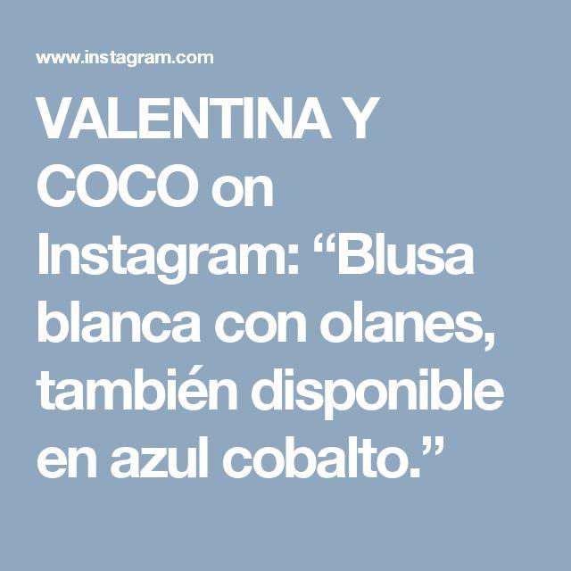 """VALENTINA Y COCO on Instagram: """"Blusa blanca con olanes, también disponible en azul cobalto."""""""