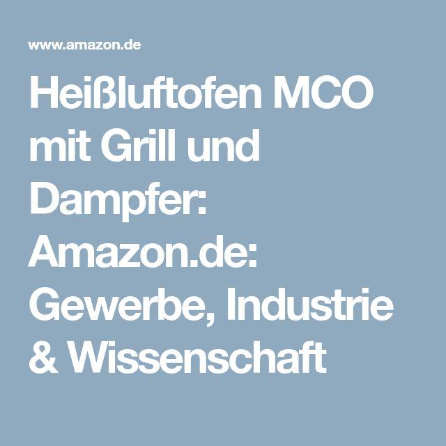 Heißluftofen MCO mit Grill und Dampfer: Amazon.de: Gewerbe, Industrie & Wissenschaft