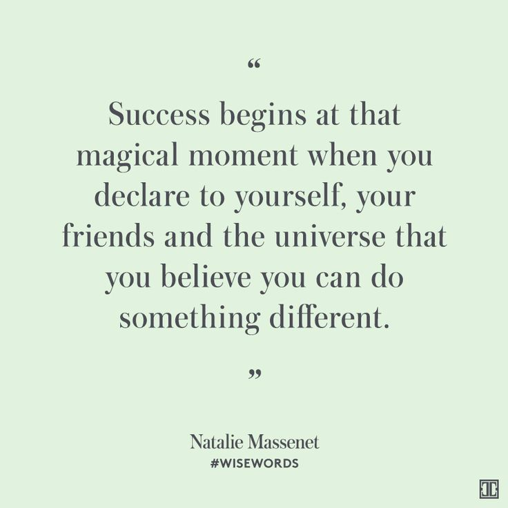 Success begins at that magical moment when you declare to yourself, your friends and the universe that you believe you can do something different. — Natalie Massenet #WiseWords