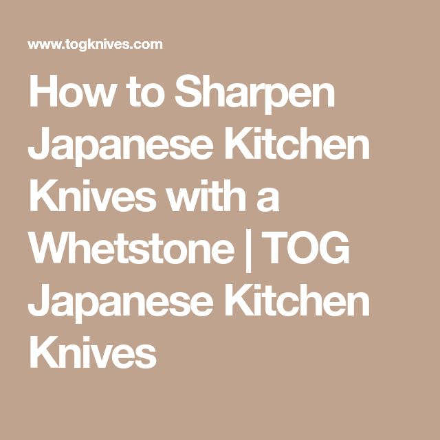 How to Sharpen Japanese Kitchen Knives with a Whetstone | TOG Japanese Kitchen Knives