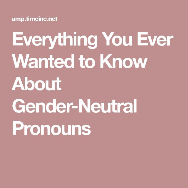 Everything You Ever Wanted to Know About Gender-Neutral Pronouns