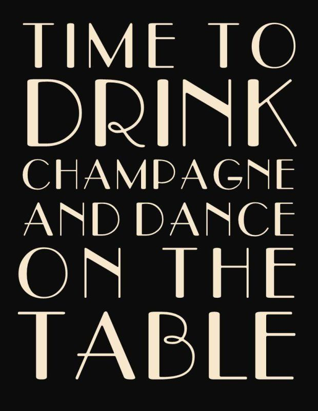 Time to Drink Champagne and Dance on the Table - Great ...