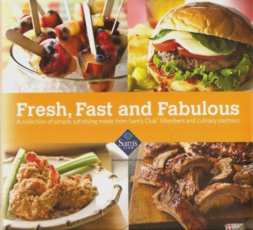 Fresh, Fast and Fabulous: A Collection of Simple, Satisfying Meals From Sam's Club Members and Culinary...