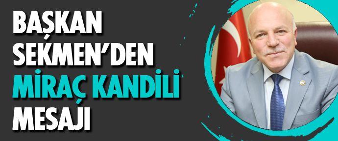 Erzurum Büyükşehir Belediye Başkanı Mehmet Sekmen, Miraç Kandili dolayısıyla bir mesaj yayımladı.