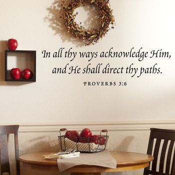 """""""In all thy ways acknowledge Him and He shall direct thy paths."""" Proverbs 3:6: Ideas, Thy Paths, Vinyls Wall, Home Decor, Vinyl Wall Art, Bible Verses, House, Direction Thy, Proverbs 3 6"""