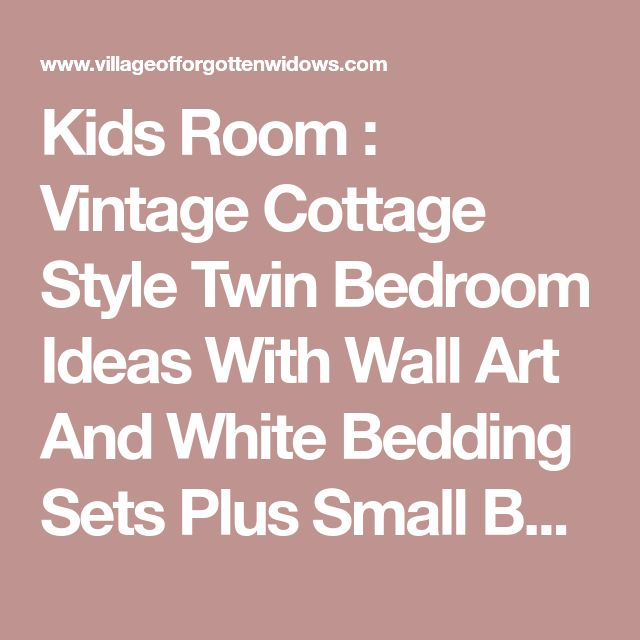 Kids Room : Vintage Cottage Style Twin Bedroom Ideas With Wall Art And White Bedding Sets Plus Small Bedroom Benches Combine Cone Table Lamp On Center Nightstand Table Shared Twin Bedroom Ideas for Kids Rooms For Twins' Shared Room Ideas' Twin Girl Bedroom Set and Kids Rooms