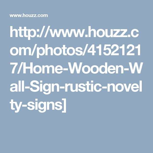 http://www.houzz.com/photos/41521217/Home-Wooden-Wall-Sign-rustic-novelty-signs]