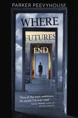 """Where Futures End  (Book) : Peevyhouse, Parker : """"Five interconnected stories that weave a subtle science-fictional web stretching out from the present into the future, presenting eerily plausible possibilities for social media, corporate sponsorship, and humanity, as our world collides with a mysterious alternate universe""""--"""