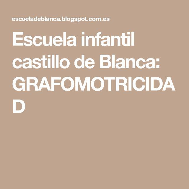 Escuela infantil castillo de Blanca: GRAFOMOTRICIDAD