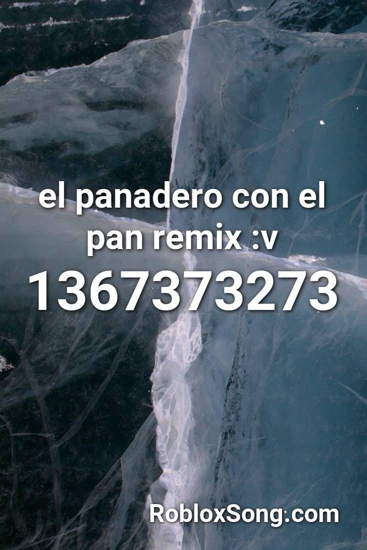 El Panadero Con El Pan Remix V Roblox Id Roblox Music Codes En